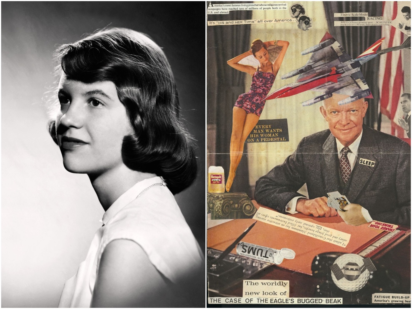 Left: Studio photograph of Sylvia Plath (with brown hair). Warren  Kay  Vantine, 1954. College Archives, Smith College, Northampton, Massachusetts. Right: Collage (Includes  images  of  Eisenhower,  Nixon,  bomber,  etc. Sylvia  Plath. 1960. Mortimer Rare Book Collection, Smith College, Northampton, Massachusetts.